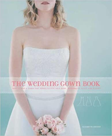 ^PDF^ The Wedding Gown Book: How To Find A Gown That Perfectly Fits Your Body, Personality, Style, And Budget. cantidad budget General Serbio combina seltener