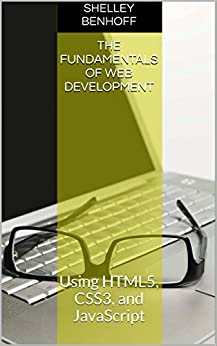 The Fundamentals of Web Development: Using HTML5, CSS3, and JavaScript + Video Tutorials by [Benhoff, Shelley]