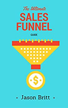 The Ultimate Sales Funnel Guide (Online Business Marketing Guides Book 1) by [Britt, Jason]