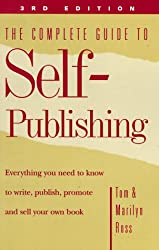 The Complete Guide to Self-Publishing: Everything You Need to Know to Write, Publish, Promote and Sell Your Own Book (3rd edition)