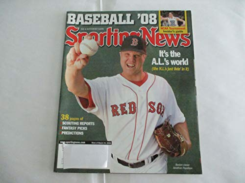 MARCH 24, 2008 SPORTING NEWS MAGAZINE FEATURING JONATHAN PAPELBON OF THE BOSTON RED SOX *IT'S THE A.L.'S WORLD (THE N.L.'S JUST LIVIN' IN IT) *BASEBALL '08* (Best News Magazines In The World)