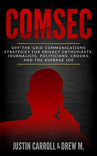 ComSec: Off-The-Grid Communications Strategies for Privacy Enthusiasts, Journalists, Politicians, Crooks, and the Average Joe (Best Cell Phone For Privacy)
