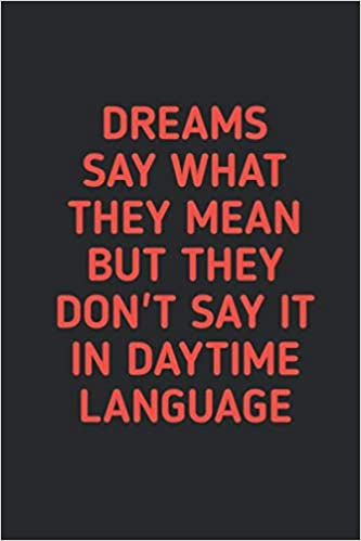 Dreams Say What They Mean: Notebook for your dreams and ...