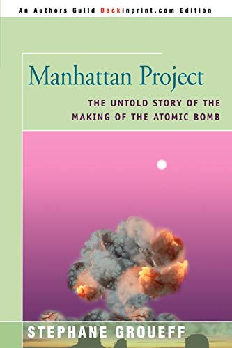 Manhattan Project: The Untold Story of the Making of the Atomic Bomb (The Manhattan Project And The Atomic Bomb)