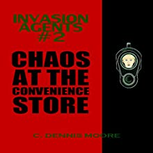 Invasion Agents #2: Chaos at the Convenience Store Audiobook by C. Dennis Moore Narrated by Curt Campbell