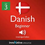 Learn Danish - Level 3: Beginner Danish: Volume 1: Lessons 1-25 |  Innovative Language Learning LLC