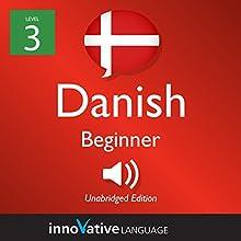 Learn Danish - Level 3: Beginner Danish: Volume 1: Lessons 1-25 Speech by  Innovative Language Learning LLC Narrated by  DanishClass101.com