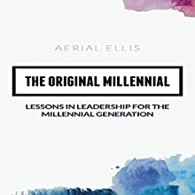 The Original Millennial: Lessons in Leadership for the Millennial Generation Audiobook by Aerial Ellis Narrated by Aerial Ellis