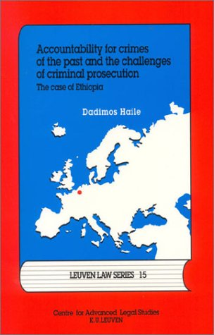 Accountability for Crimes of the Past & the Challenges of Criminal Prosecutions: The Case of Ethiopia (Leuven Law Series, 15)