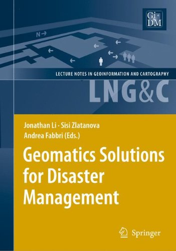 Geomatics Solutions for Disaster Management (Lecture Notes in Geoinformation and Cartography) by Jonathan Li Sisi Zlatanova Andrea Fabbri