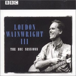 BBC Sessions (Best Loudon Wainwright Albums)