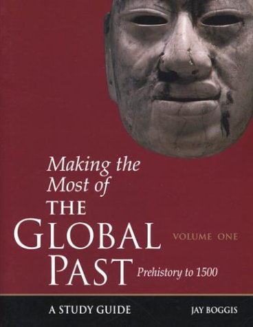 Making the Most of the Global Past: Volume One: Prehistory to 1500
