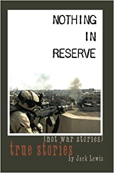 Book Nothing in Reserve: true stories, not war stories. by Jack Lewis (2011-04-19)