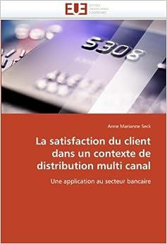 Book La satisfaction du client dans un contexte de distribution multi canal: Une application au secteur bancaire (Omn.Univ.Europ.)