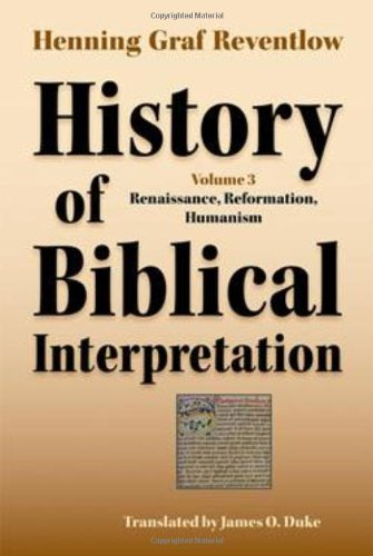 History of Biblical Interpretation, Vol. 3: Renaissance, Reformation, Humanism (Society of Biblical Literature) (Resources for Biblical Study)