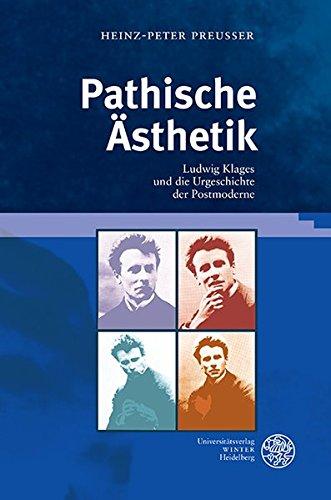 Pathische Ästhetik: Ludwig Klages und die Urgeschichte der Postmoderne (Neue Bremer Beiträge, Band 17)