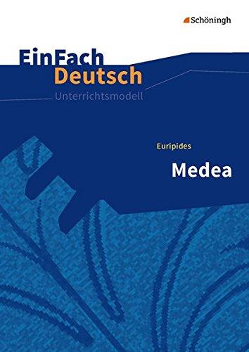 EinFach Deutsch Unterrichtsmodelle: Euripides: Medea: Gymnasiale Oberstufe