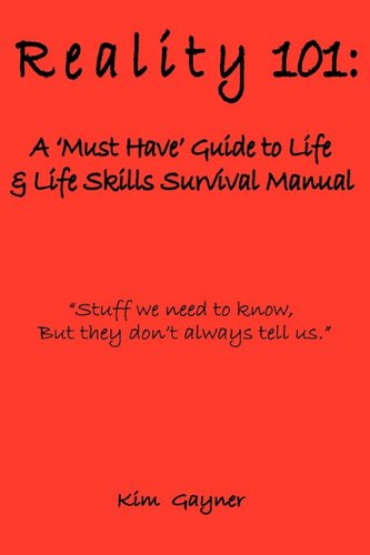 REALITY 101: A 'MUST HAVE' GUIDE TO LIFE & LIFE SKILLS SURVIVAL MANUAL