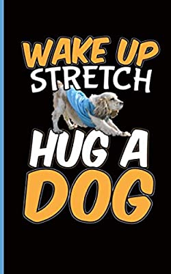 Dog Lover Fitness Quote Notebook - Wake Up, Stretch, Hug A Dog: Cute Puppy Workout, DIY Blank Lined Writing Note Book (Pet Sitter Thank You Gifts Vol 5)