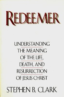 Redeemer: Understanding the Meaning of the Life, Death, and Resurrection of Jesus Christ (Life Death And Resurrection Of Jesus Christ)