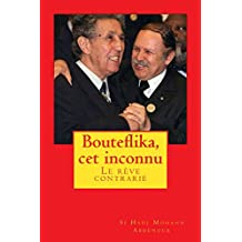 Bouteflika, cet inconnu (French Edition)