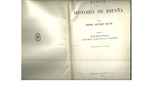 MANUAL DE HISTORIA DE ESPAÑA - Tomo I, prehistoria, edades antigua ...
