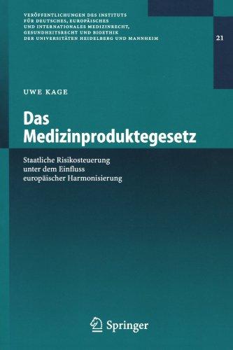 Das Medizinproduktegesetz: Staatliche Risikosteuerung unter dem Einfluss europäischer Harmonisierung (Veröffentlichungen des Instituts für Deutsches, ... Heidelberg und Mannheim) (German Edition) by Springer
