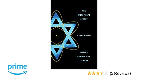 0a7a2f52dec The Worst-Kept Secret  Israel s Bargain with the Bomb  Avner Cohen   9780231136990  Amazon.com  Books