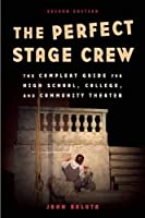 The Perfect Stage Crew: The Complete Technical Guide for High School, College, and Community Theater