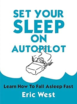 Set Your Sleep on Autopilot: Learn How to Fall Asleep Fast by [West, Eric]