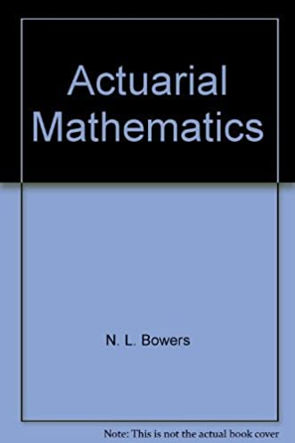 actuarial mathematics n l bowers 9780908959402 amazon com books rh amazon com actuarial mathematics bowers solution manual Applied Mathematics
