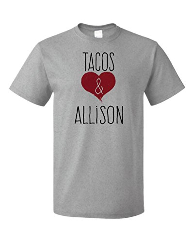 I Love Tacos & Allison - Funny, Silly T-shirt