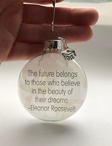 Glass Ornament, ''The Future Belongs To Those Who Believe In The Beauty Of Their Dreams - Roosevelt'' 2018 Cap Charm, Graduation Gift by Heart Projects (Image #1)