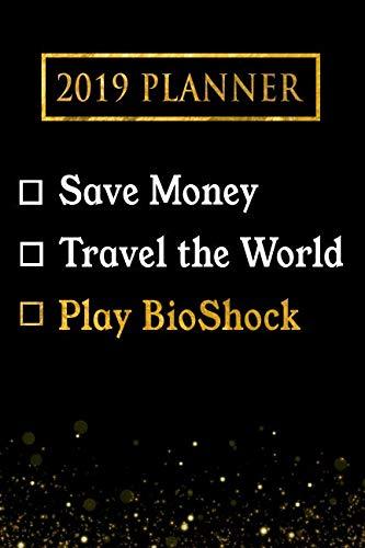2019 Planner: Save Money, Travel The World, Play BioShock: BioShock 2019 Planner