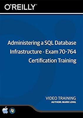 Administering a SQL Database Infrastructure - Exam 70-764 Certification Training