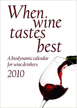 When Wine Tastes Best 2010: A Biodynamic Calendar for Wine Drinkers