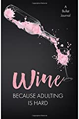 Wine Because Adulting is Hard: A Bullet Journal Paperback