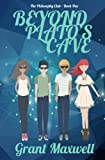 Beyond Plato's Cave (The Philosophy Club - Book One)