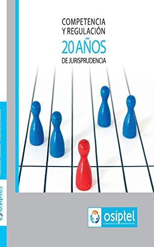 Descargar Libro Competencia Y Regulación - 20 Años De Jurisprudencia De Osiptel Organismo Supervisor Desconocido