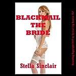 Blackmail the Bride: A BDSM Double Penetration Short - Dominated Brides | Stella Sinclair