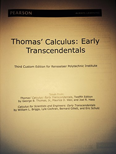 Thomas Calculus: Early Transcendentals taken from Thomas Calculus: Early Transcendentals, Twelfth Edition by George B. Thomas, Jr., Maurice D. Weir, and Joel R. Hass and Calculus for Scientists and Engineers: Early Transcendentals by William L. Bri