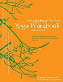 A Light From Within Yoga Workbook and Journal: A Personal Yoga Journey to Foster Greater Awareness Throughout the Changing Seasons of Your Life.