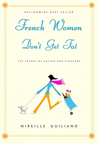 Calories French Dressing - French Women Don't Get Fat: The Secret of Eating for Pleasure