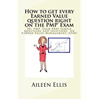 How to get every Earned Value question right on the PMP® Exam: 50+ PMP® Exam Prep Sample Questions and Solutions on…