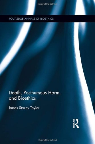 Death, Posthumous Harm, and Bioethics (Routledge Annals of Bioethics)