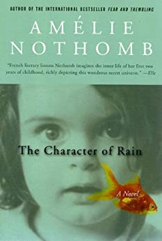 The Character of Rain: A Novel by [Nothomb, Amelie]