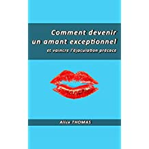 Comment devenir un amant exceptionnel: et vaincre l'éjaculation précoce (French Edition)