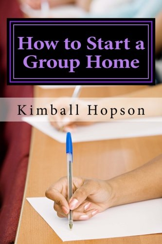 How to Start a Group Home: Complete Guide to Starting a Group Home (Starting A Group Home For Foster Children)