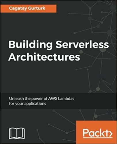 Building Serverless Architectures: Unleash the power of AWS Lambdas for your applications