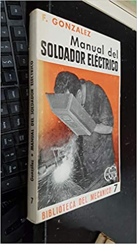 MANUAL DEL SOLDADOR ELECTRICO: GOLZALEZ: 9788425201851: Amazon.com: Books